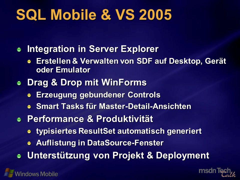 52 SQL Mobile & VS 2005 Integration in Server Explorer Erstellen & Verwalten von SDF auf Desktop, Gerät oder Emulator Drag & Drop mit WinForms Erzeugung gebundener Controls Smart Tasks für Master-Detail-Ansichten Performance & Produktivität typisiertes ResultSet automatisch generiert Auflistung in DataSource-Fenster Unterstützung von Projekt & Deployment