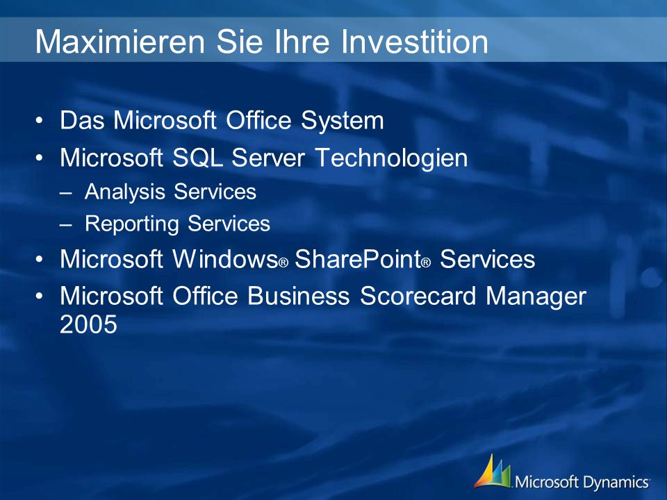 Maximieren Sie Ihre Investition Das Microsoft Office System Microsoft SQL Server Technologien –Analysis Services –Reporting Services Microsoft Windows ® SharePoint ® Services Microsoft Office Business Scorecard Manager 2005