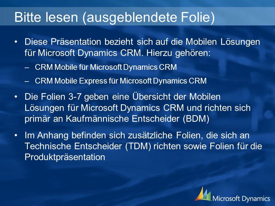 Umbenennen von Objekten Anpassen von Aktivitäten Vollständiges CRM 3.0-Look & Feel und -Benutzerführung Unterstützung der CRM 3.0- Rollen und -Beziehungen Erweiterte Abonnements zur genauen Eingrenzung der gewünschten Datenbereiche CRM Mobile Produktfeatures: Formulare/Anpassung der Oberfläche
