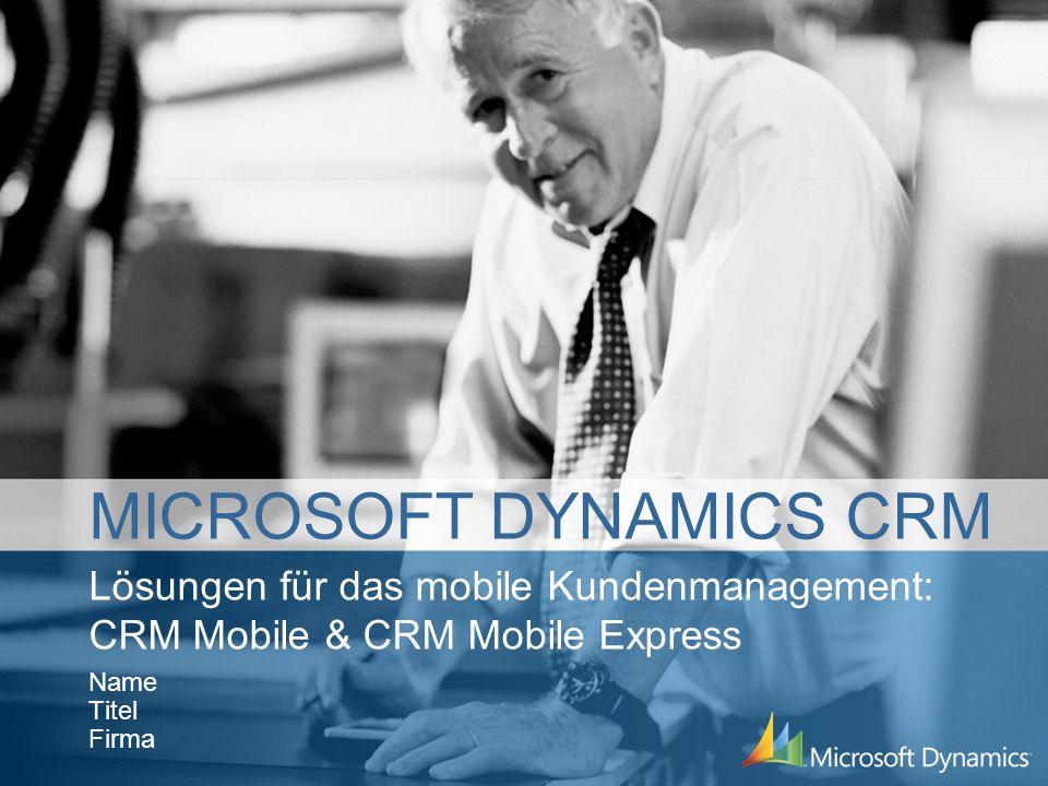 Lösungen für das mobile Kundenmanagement: CRM Mobile & CRM Mobile Express Name Titel Firma MICROSOFT DYNAMICS CRM