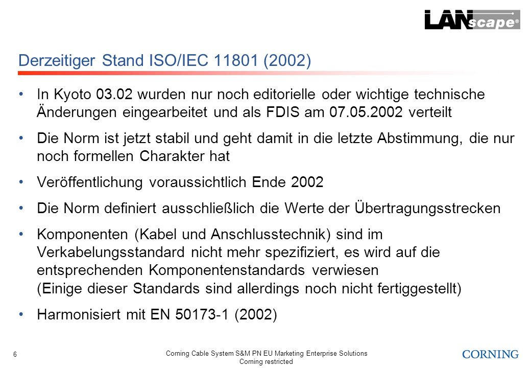 Corning Cable System S&M PN EU Marketing Enterprise Solutions Corning restricted 6 Derzeitiger Stand ISO/IEC 11801 (2002) In Kyoto 03.02 wurden nur no