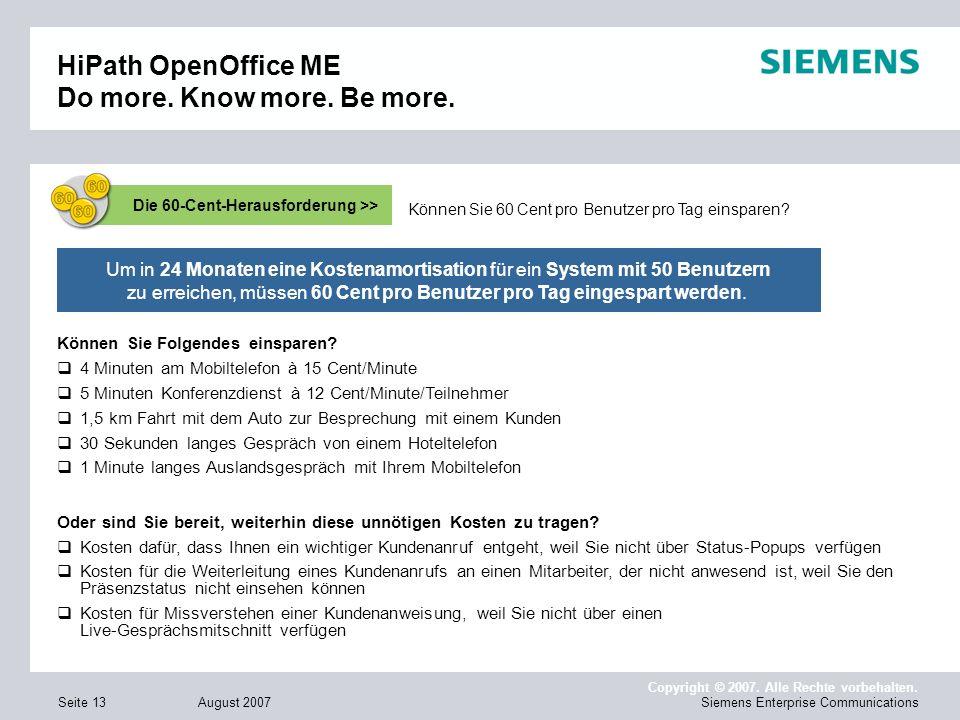 August 2007 Copyright © 2007. Alle Rechte vorbehalten. Siemens Enterprise CommunicationsSeite 13 Um in 24 Monaten eine Kostenamortisation für ein Syst