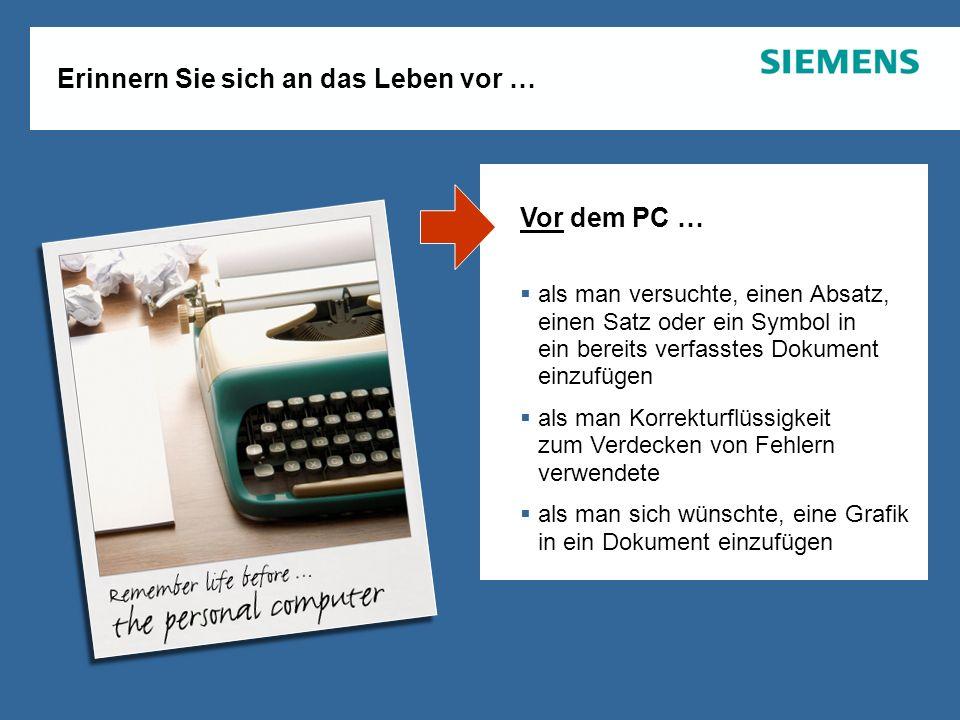 August 2007 Copyright © 2007. Alle Rechte vorbehalten. Siemens Enterprise CommunicationsSeite 4 Erinnern Sie sich an das Leben vor … Vor dem PC … als