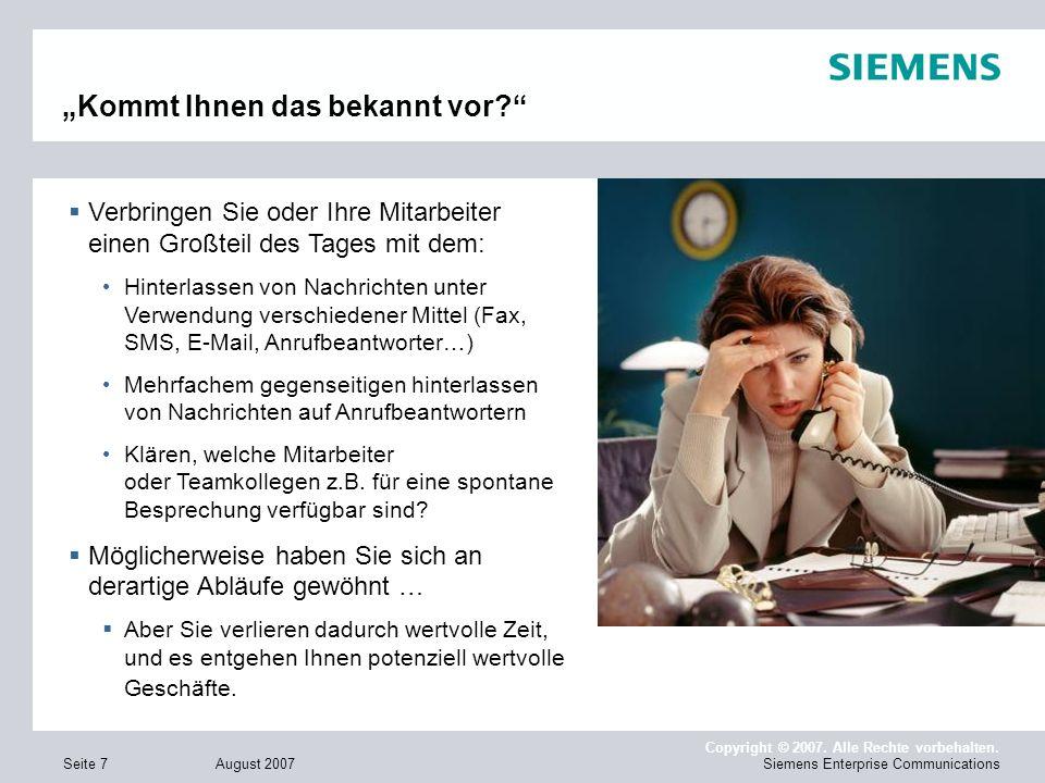 August 2007 Copyright © 2007. Alle Rechte vorbehalten. Siemens Enterprise CommunicationsSeite 7 Kommt Ihnen das bekannt vor? Verbringen Sie oder Ihre