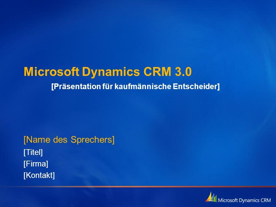 Microsoft Dynamics CRM 3.0 [Präsentation für kaufmännische Entscheider] [Name des Sprechers] [Titel] [Firma] [Kontakt]