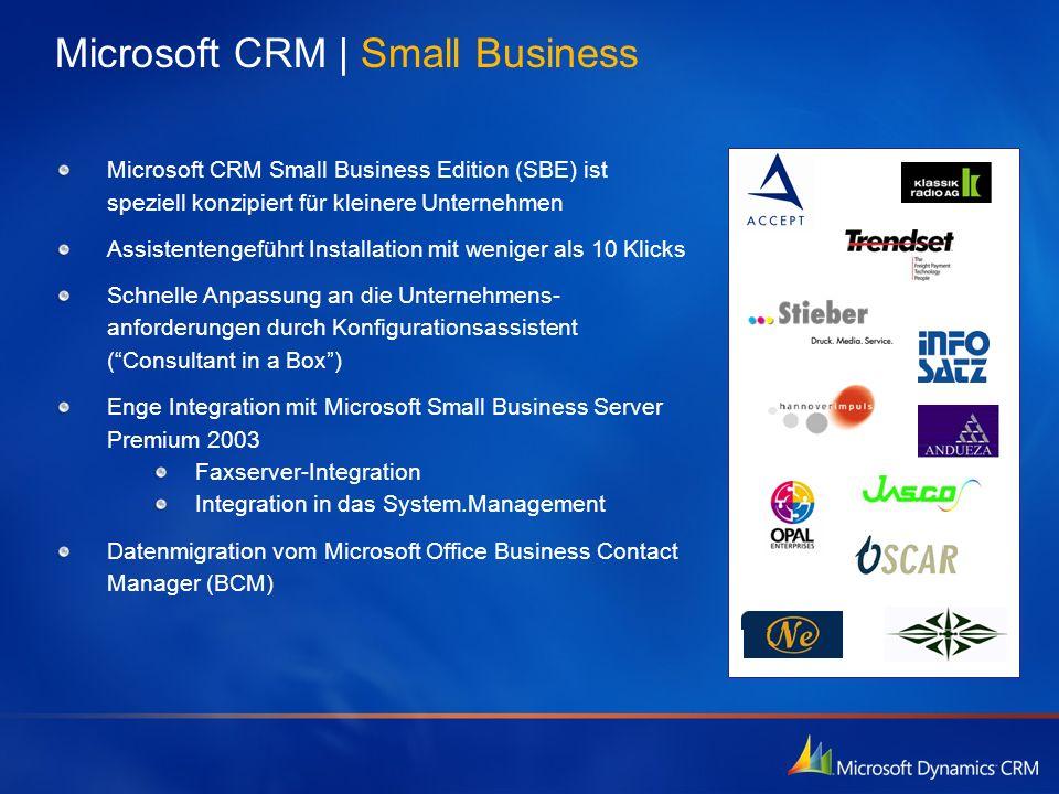 Microsoft CRM   Small Business Microsoft CRM Small Business Edition (SBE) ist speziell konzipiert für kleinere Unternehmen Assistentengeführt Installa