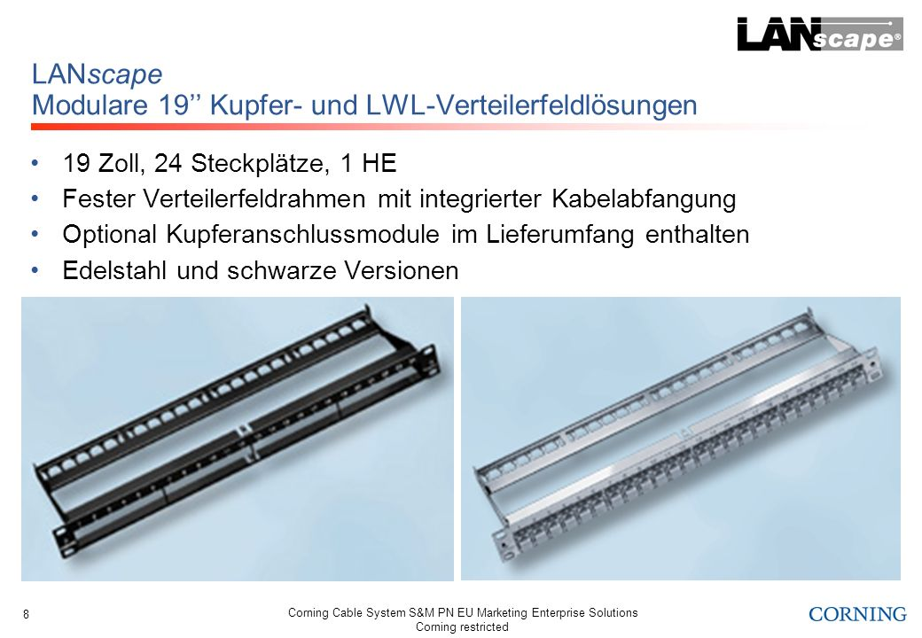 Corning Cable System S&M PN EU Marketing Enterprise Solutions Corning restricted 8 LANscape Modulare 19 Kupfer- und LWL-Verteilerfeldlösungen 19 Zoll,