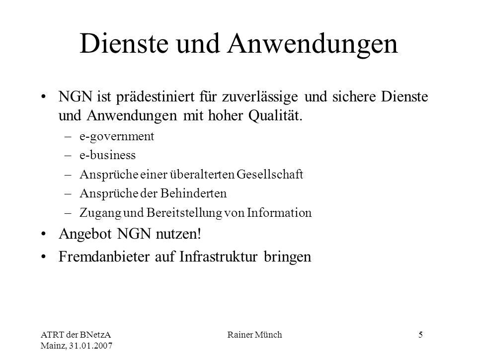 ATRT der BNetzA Mainz, 31.01.2007 Rainer Münch5 Dienste und Anwendungen NGN ist prädestiniert für zuverlässige und sichere Dienste und Anwendungen mit