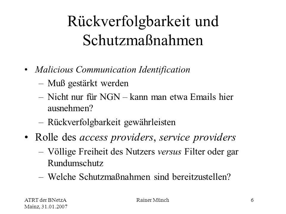 ATRT der BNetzA Mainz, 31.01.2007 Rainer Münch6 Rückverfolgbarkeit und Schutzmaßnahmen Malicious Communication Identification –Muß gestärkt werden –Ni