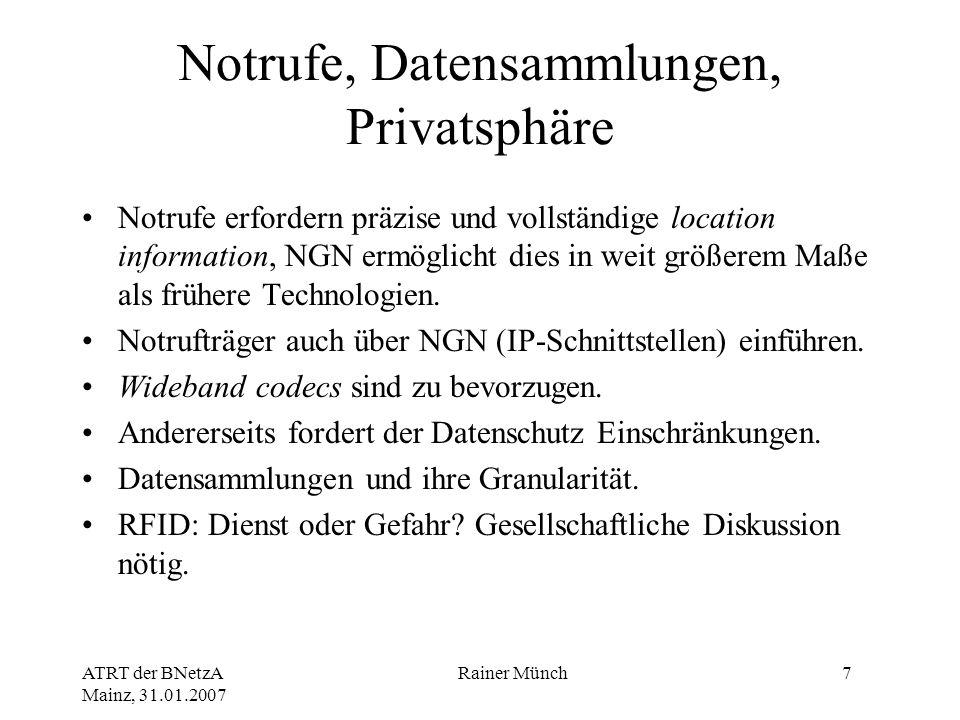 ATRT der BNetzA Mainz, 31.01.2007 Rainer Münch7 Notrufe, Datensammlungen, Privatsphäre Notrufe erfordern präzise und vollständige location information