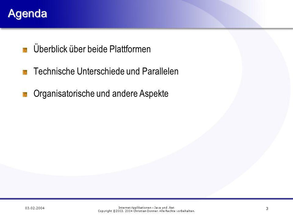 14 03.02.2004 Internet Applikationen – Java und.Net Copyright ©2003, 2004 Christian Donner.
