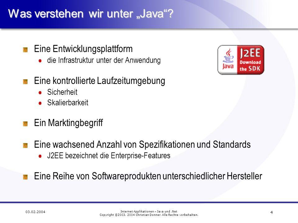 5 03.02.2004 Internet Applikationen – Java und.Net Copyright ©2003, 2004 Christian Donner.