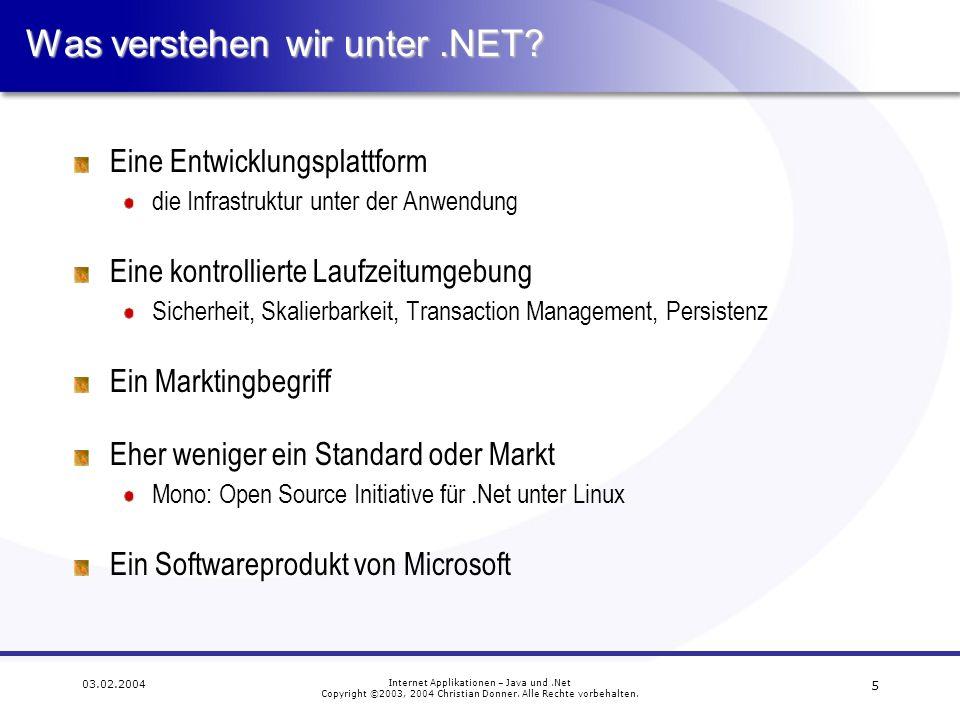 16 03.02.2004 Internet Applikationen – Java und.Net Copyright ©2003, 2004 Christian Donner.