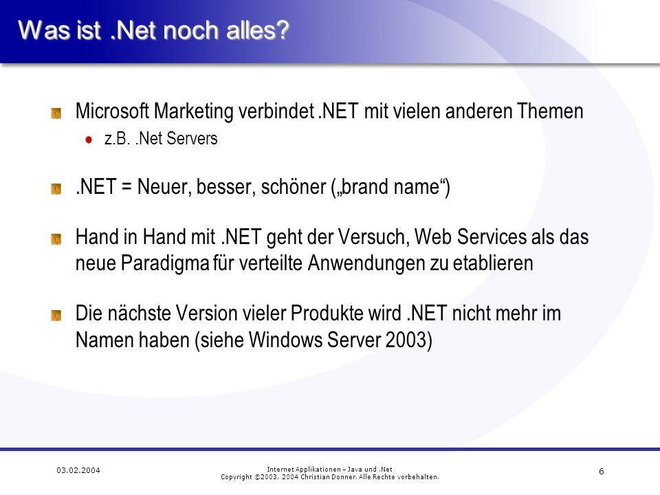 17 03.02.2004 Internet Applikationen – Java und.Net Copyright ©2003, 2004 Christian Donner.