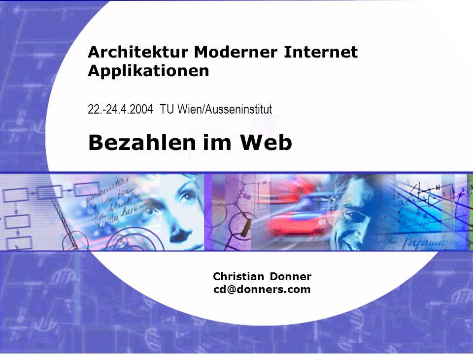 10 05.02.2003 21:35 Architektur Moderner Internet Applikationen – Bezahlen im Web Copyright ©2003 Christian Donner.
