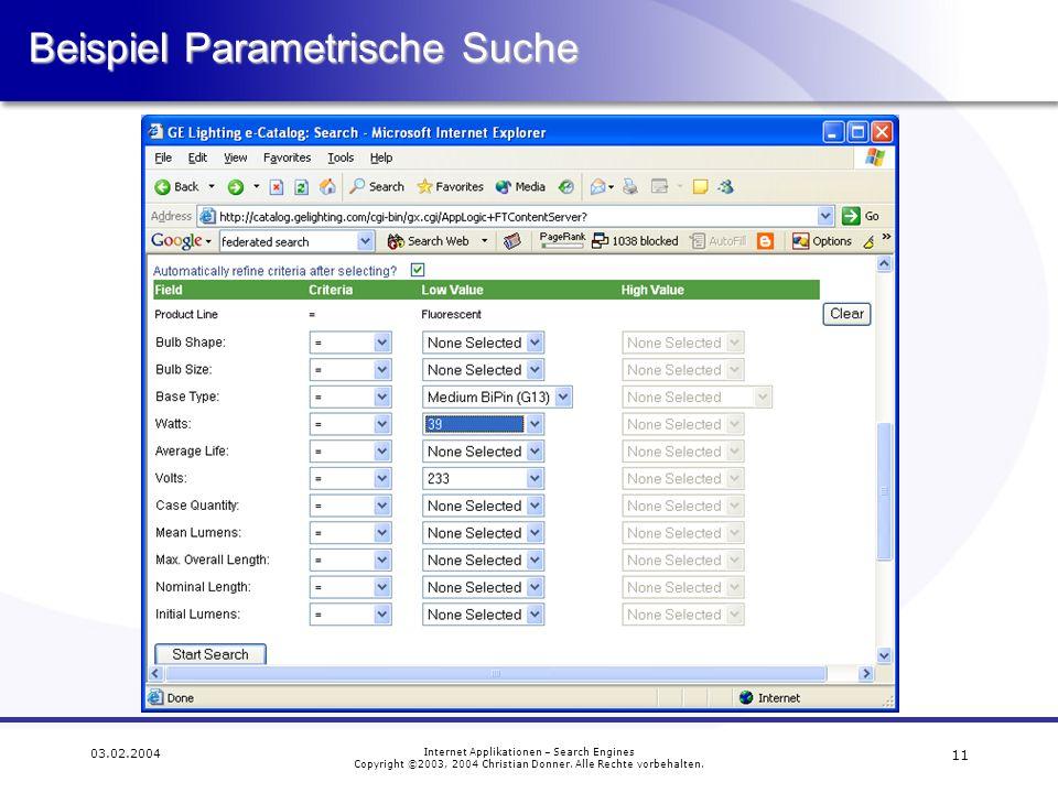 11 03.02.2004 Internet Applikationen – Search Engines Copyright ©2003, 2004 Christian Donner. Alle Rechte vorbehalten. Beispiel Parametrische Suche