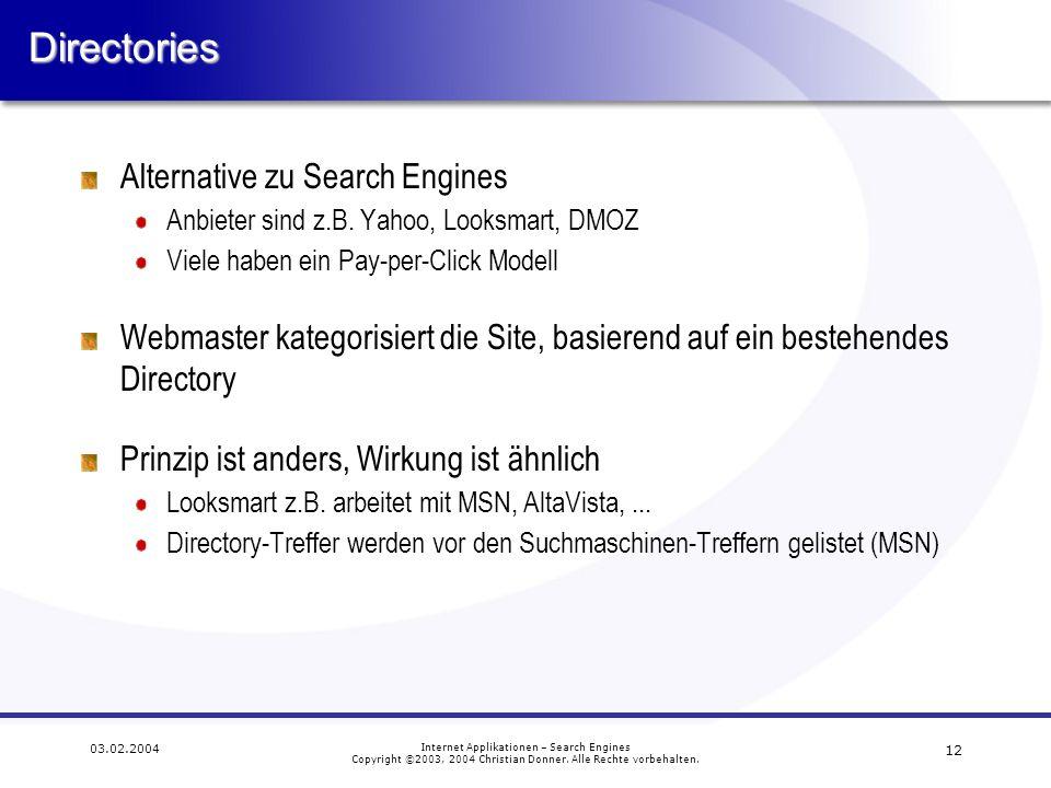 12 03.02.2004 Internet Applikationen – Search Engines Copyright ©2003, 2004 Christian Donner. Alle Rechte vorbehalten.Directories Alternative zu Searc