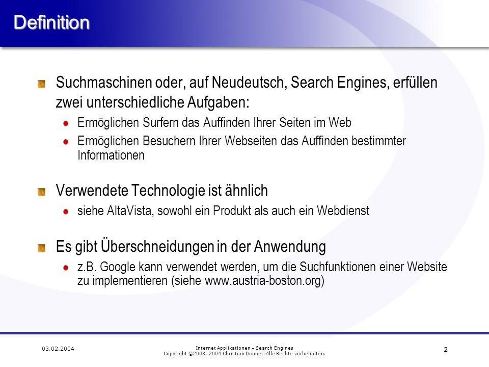3 03.02.2004 Internet Applikationen – Search Engines Copyright ©2003, 2004 Christian Donner.
