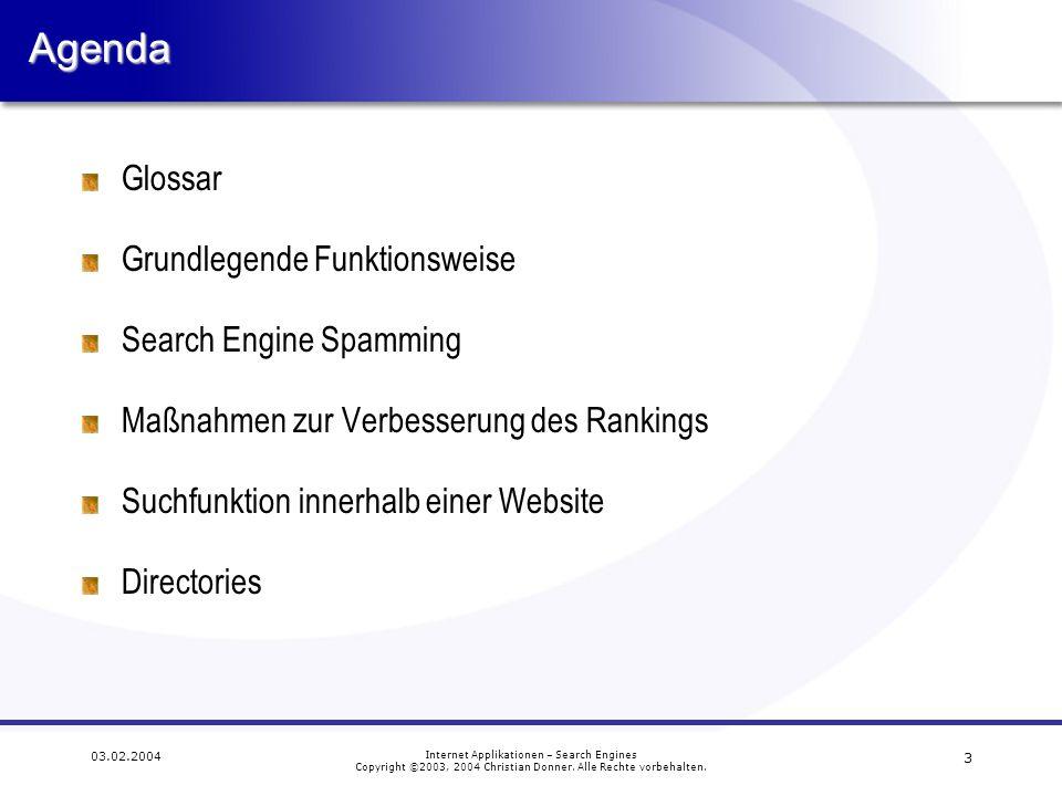 3 03.02.2004 Internet Applikationen – Search Engines Copyright ©2003, 2004 Christian Donner. Alle Rechte vorbehalten.Agenda Glossar Grundlegende Funkt