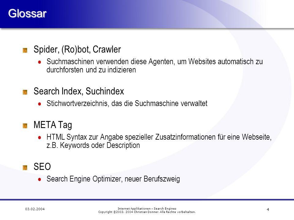 4 03.02.2004 Internet Applikationen – Search Engines Copyright ©2003, 2004 Christian Donner. Alle Rechte vorbehalten.Glossar Spider, (Ro)bot, Crawler