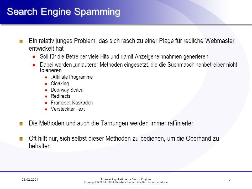 7 03.02.2004 Internet Applikationen – Search Engines Copyright ©2003, 2004 Christian Donner. Alle Rechte vorbehalten. Search Engine Spamming Ein relat