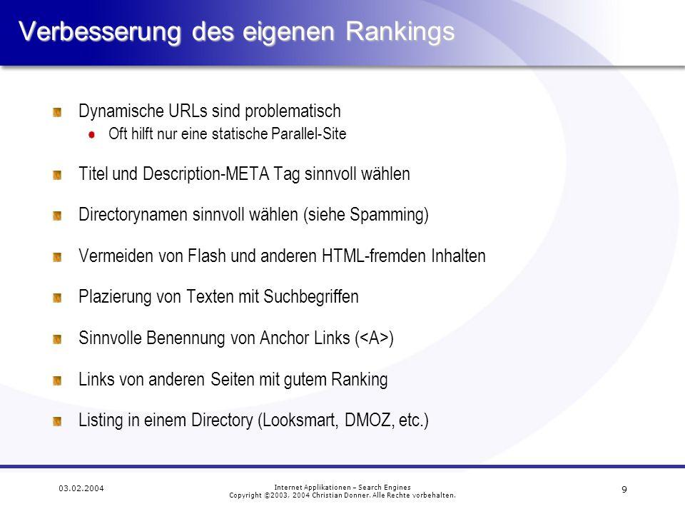 9 03.02.2004 Internet Applikationen – Search Engines Copyright ©2003, 2004 Christian Donner. Alle Rechte vorbehalten. Verbesserung des eigenen Ranking