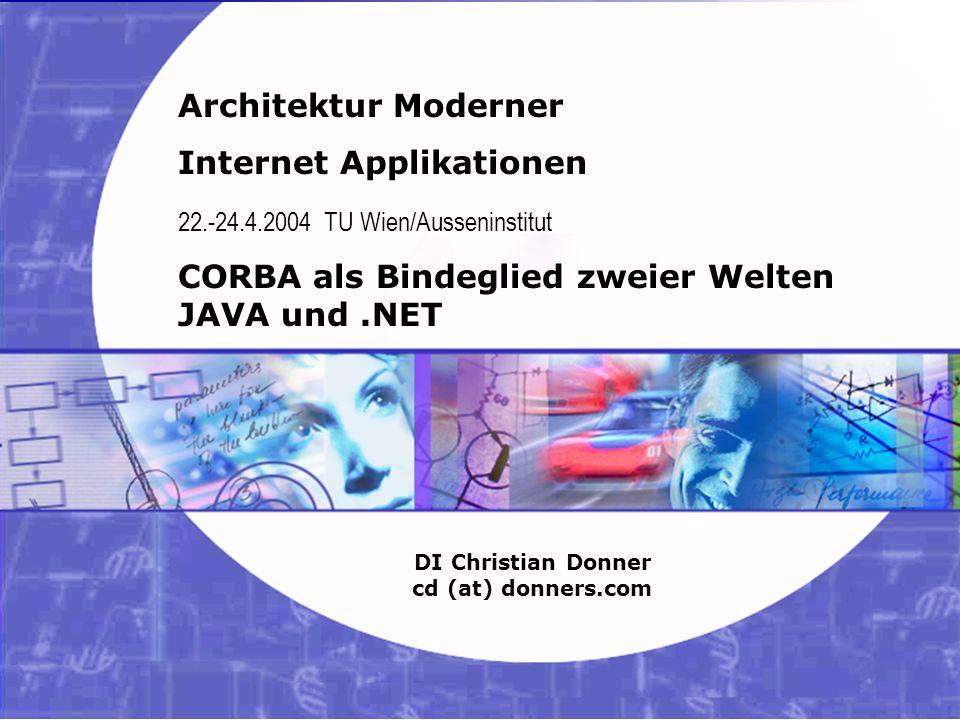 1 26.03.2004 Internet Applikationen – CORBA Copyright ©2003, 2004 Christian Donner. Alle Rechte vorbehalten. Architektur Moderner Internet Applikation
