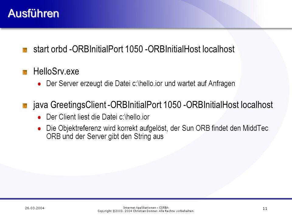 11 26.03.2004 Internet Applikationen – CORBA Copyright ©2003, 2004 Christian Donner. Alle Rechte vorbehalten.Ausführen start orbd -ORBInitialPort 1050