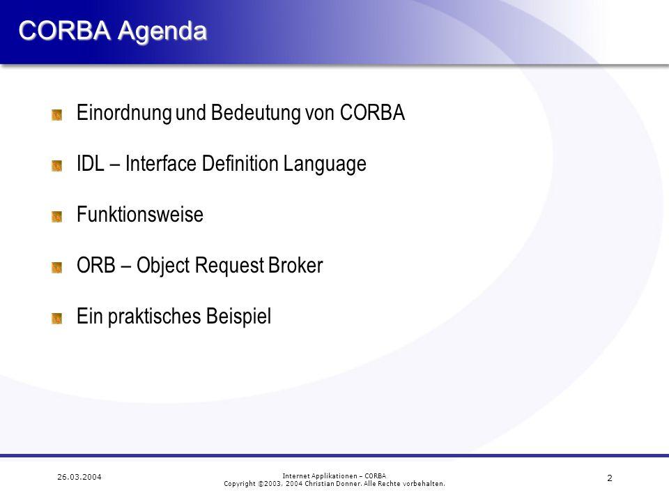 2 26.03.2004 Internet Applikationen – CORBA Copyright ©2003, 2004 Christian Donner. Alle Rechte vorbehalten. CORBA Agenda Einordnung und Bedeutung von