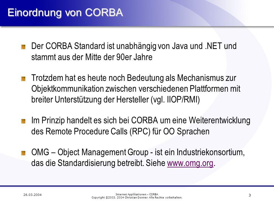 3 26.03.2004 Internet Applikationen – CORBA Copyright ©2003, 2004 Christian Donner. Alle Rechte vorbehalten. Einordnung von CORBA Der CORBA Standard i