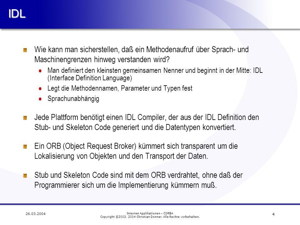 4 26.03.2004 Internet Applikationen – CORBA Copyright ©2003, 2004 Christian Donner. Alle Rechte vorbehalten.IDL Wie kann man sicherstellen, daß ein Me