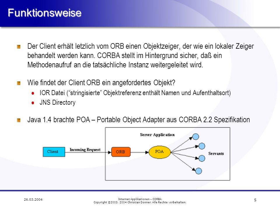 5 26.03.2004 Internet Applikationen – CORBA Copyright ©2003, 2004 Christian Donner. Alle Rechte vorbehalten.Funktionsweise Der Client erhält letzlich