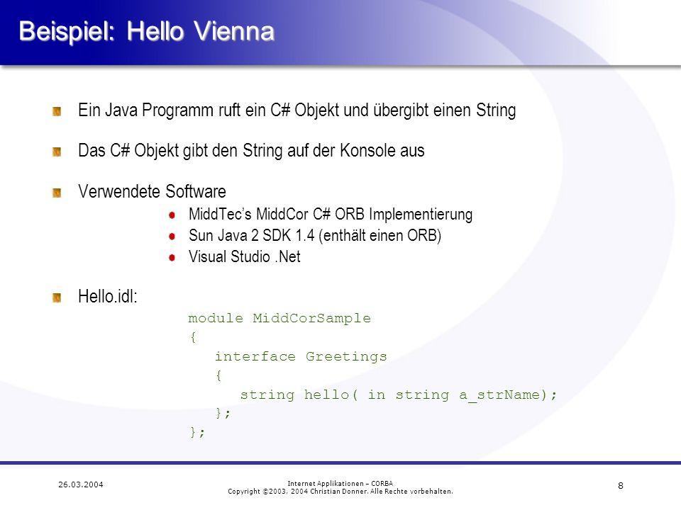 8 26.03.2004 Internet Applikationen – CORBA Copyright ©2003, 2004 Christian Donner. Alle Rechte vorbehalten. Beispiel: Hello Vienna Ein Java Programm