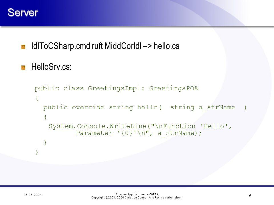 9 26.03.2004 Internet Applikationen – CORBA Copyright ©2003, 2004 Christian Donner. Alle Rechte vorbehalten.Server IdlToCSharp.cmd ruft MiddCorIdl –>