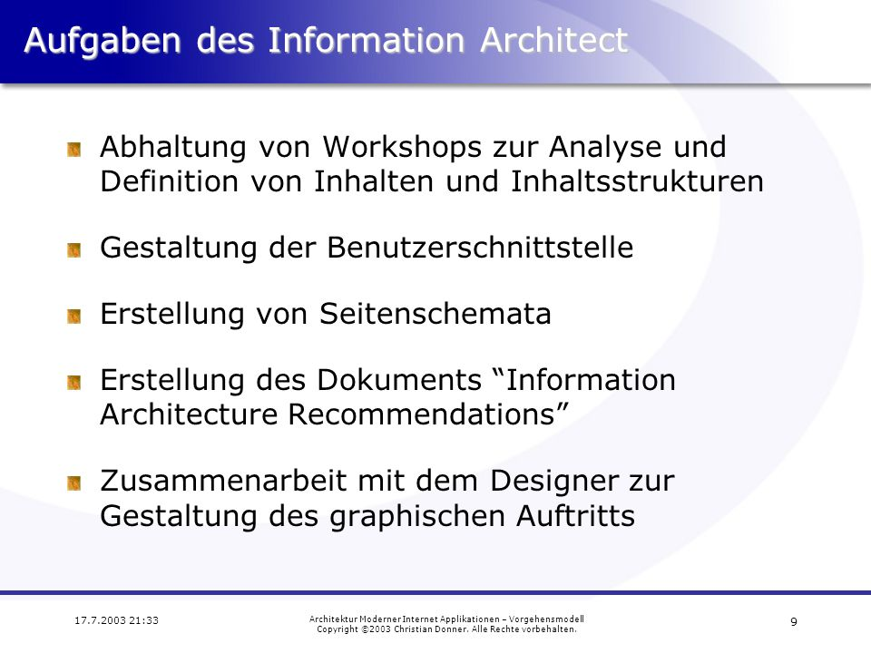 9 17.7.2003 21:33 Architektur Moderner Internet Applikationen – Vorgehensmodell Copyright ©2003 Christian Donner.