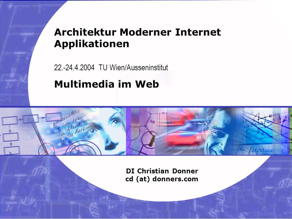 10 06.02.2003 21:33 Architektur Moderner Internet Applikationen – Multimedia Copyright ©2003 Christian Donner.