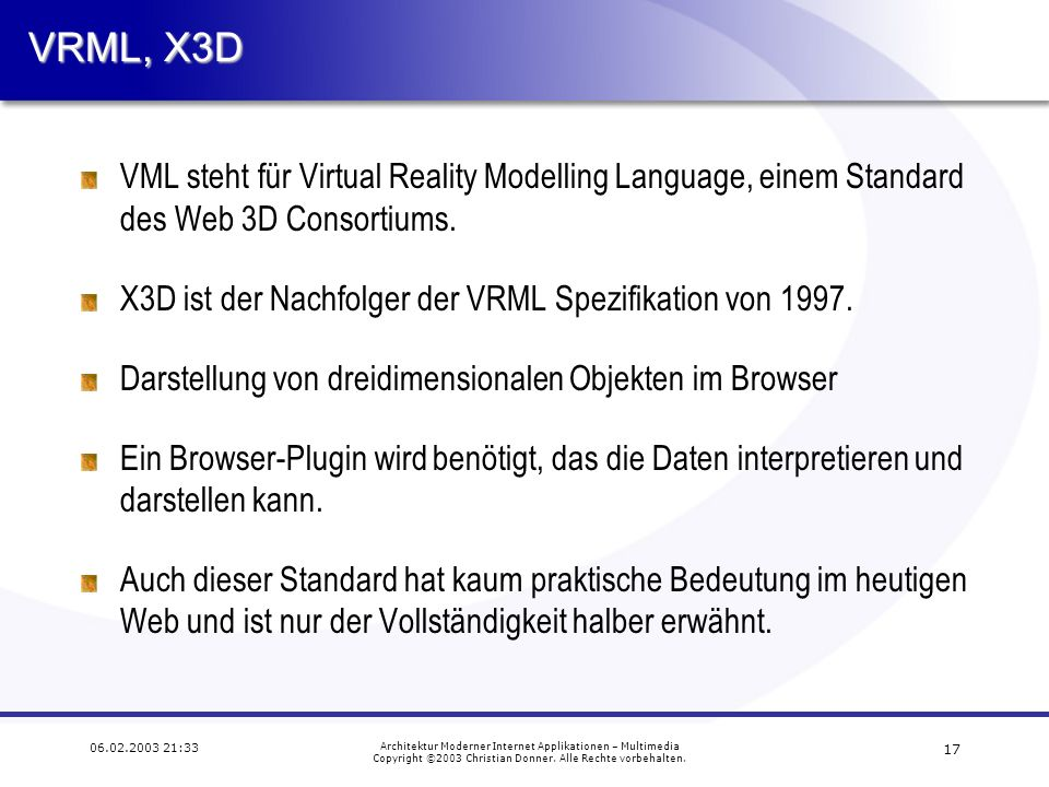 16 06.02.2003 21:33 Architektur Moderner Internet Applikationen – Multimedia Copyright ©2003 Christian Donner.