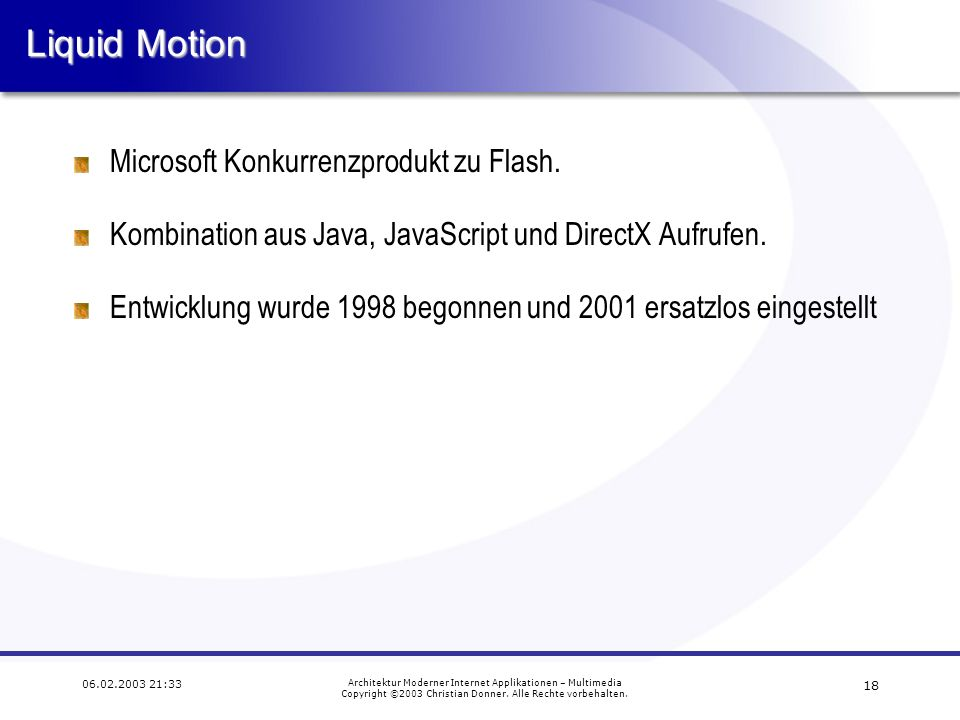17 06.02.2003 21:33 Architektur Moderner Internet Applikationen – Multimedia Copyright ©2003 Christian Donner.