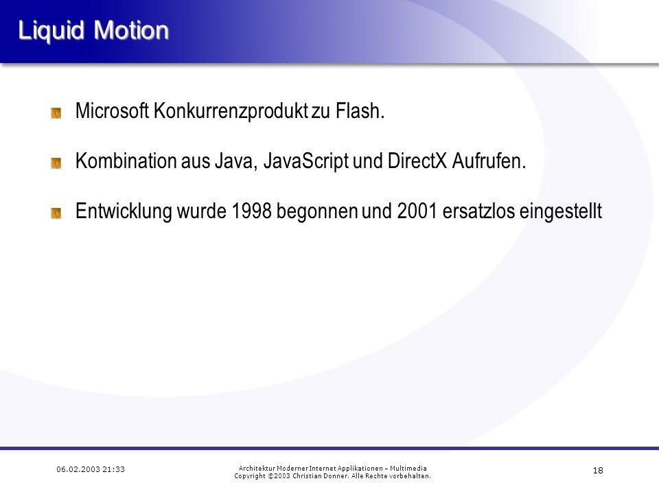 17 06.02.2003 21:33 Architektur Moderner Internet Applikationen – Multimedia Copyright ©2003 Christian Donner. Alle Rechte vorbehalten. VRML, X3D VML