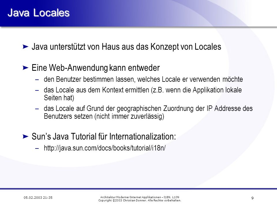 8 05.02.2003 21:35 Architektur Moderner Internet Applikationen – I18N, L10N Copyright ©2003 Christian Donner.