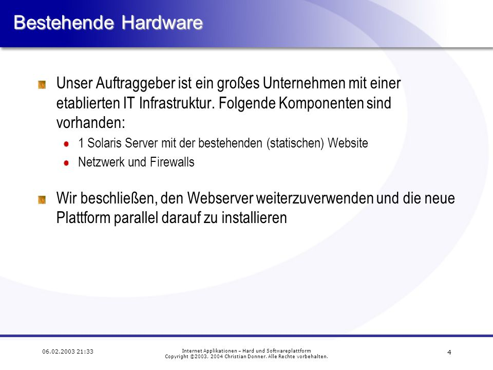 4 06.02.2003 21:33 Internet Applikationen – Hard und Softwareplattform Copyright ©2003, 2004 Christian Donner.