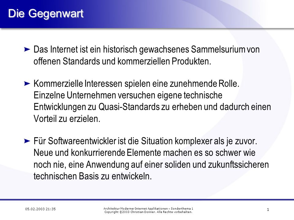 0 05.02.2003 21:35 Architektur Moderner Internet Applikationen – Sonderthema 1 Copyright ©2003 Christian Donner. Alle Rechte vorbehalten. Architektur