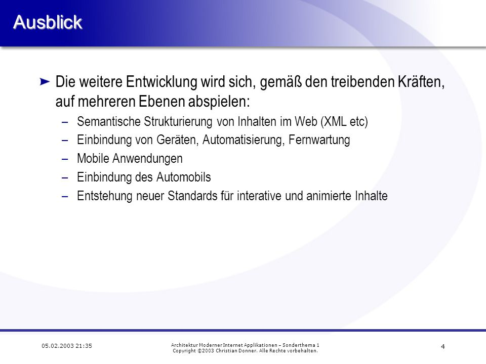 3 05.02.2003 21:35 Architektur Moderner Internet Applikationen – Sonderthema 1 Copyright ©2003 Christian Donner.