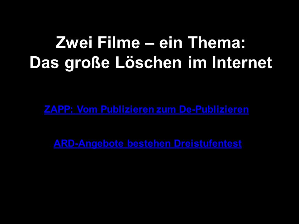 ZAPP: Vom Publizieren zum De-Publizieren ARD-Angebote bestehen Dreistufentest Zwei Filme – ein Thema: Das große Löschen im Internet