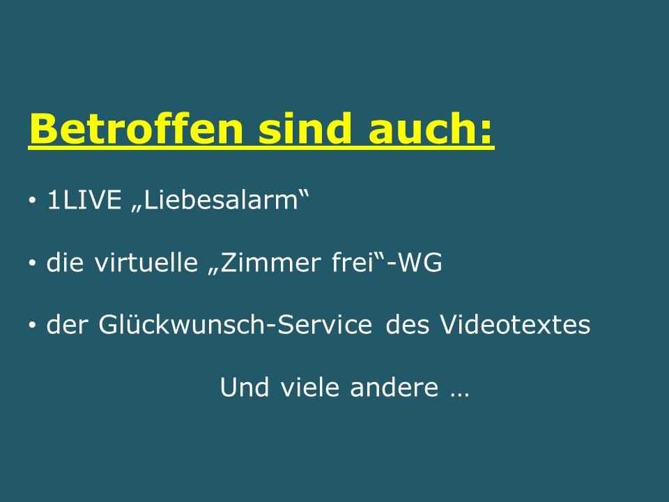 Betroffen sind auch: 1LIVE Liebesalarm die virtuelle Zimmer frei-WG der Glückwunsch-Service des Videotextes Und viele andere …
