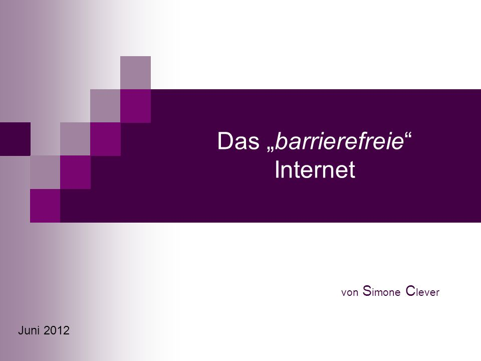 Das barrierefreie Internet von S imone C lever Juni 2012