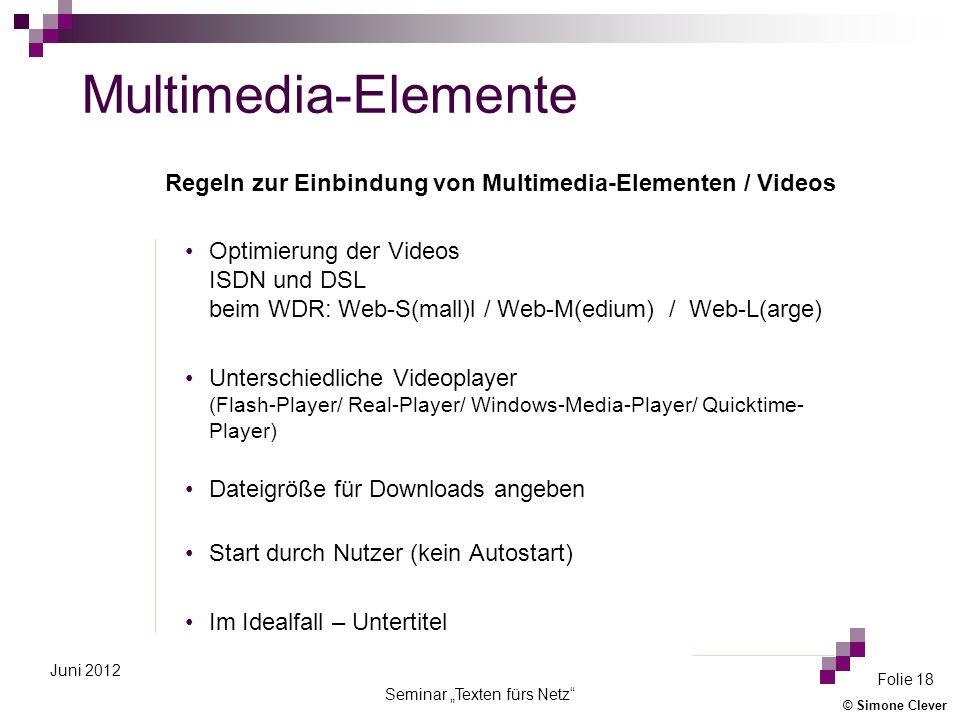 © Simone Clever Seminar Texten fürs Netz Folie 18 Juni 2012 Multimedia-Elemente Optimierung der Videos ISDN und DSL beim WDR: Web-S(mall)l / Web-M(edi