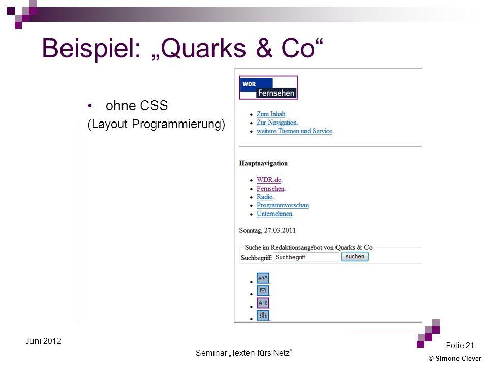 © Simone Clever Seminar Texten fürs Netz Folie 21 Juni 2012 ohne CSS (Layout Programmierung) Beispiel: Quarks & Co