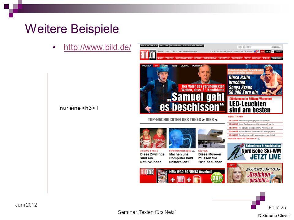 © Simone Clever Seminar Texten fürs Netz Folie 25 Juni 2012 Weitere Beispiele http://www.bild.de/ nur eine !