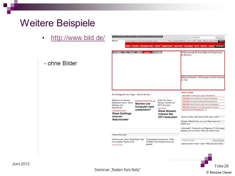 © Simone Clever Seminar Texten fürs Netz Folie 26 Juni 2012 Weitere Beispiele http://www.bild.de/ - ohne Bilder